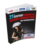 21st Century Guerilla Internet Marketing For Restaurants by 21st Century Restaurant Internet Marketing
