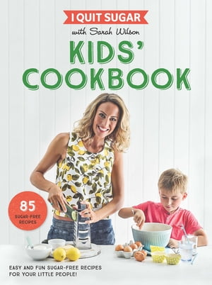 I Quit Sugar Kids Cookbook 85 Easy and Fun Sugar-Free Recipes for Your Little People