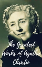 The Greatest Works of Agatha Christie by Agatha Christie
