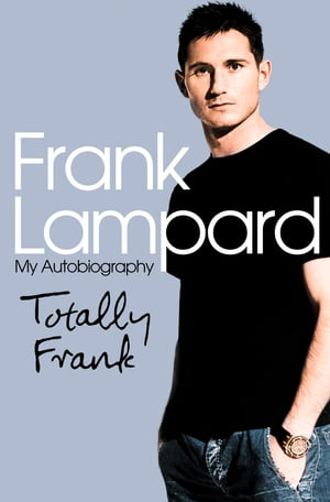 Totally Frank: The Autobiography of Frank Lampard