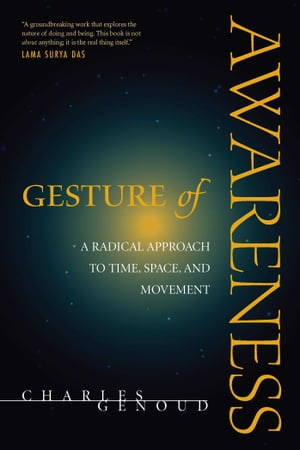 Gesture of Awareness A Radical Approach to Time,  Space,  and Movement
