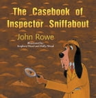 The Casebook of Inspector Sniffabout by John Rowe