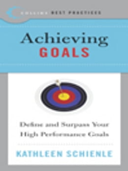 Book Best Practices: Achieving Goals: Define and Surpass Your High Performance Goals by Kathleen Schienle