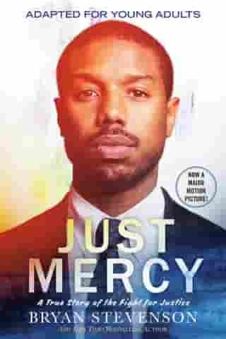 Just Mercy (Adapted for Young Adults): A True Story of the Fight for Justice by Bryan Stevenson