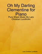 Oh My Darling Clementine for Piano - Pure Sheet Music By Lars Christian Lundholm by Lars Christian Lundholm