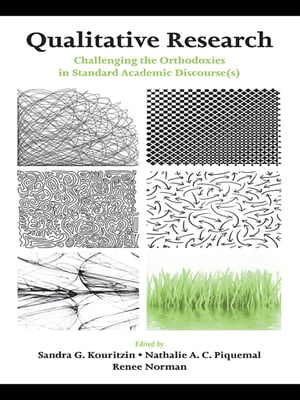 Qualitative Research Challenging the Orthodoxies in Standard Academic Discourse(s)