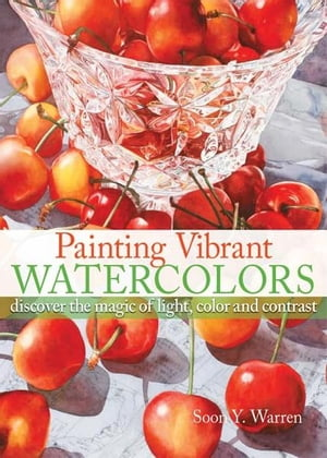 Painting Vibrant Watercolors: Discover the Magic of Light,  Color and Contrast Discover the Magic of Light,  Color and Contrast