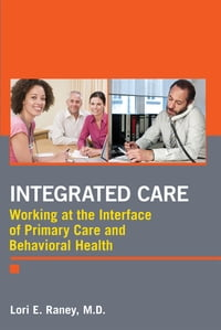 Integrated Care: Working at the Interface of Primary Care and Behavioral Health