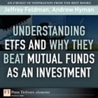 Understanding ETFs and Why They Beat Mutual Funds as an Investment by Jeffrey Feldman