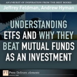 Book Understanding ETFs and Why They Beat Mutual Funds as an Investment by Jeffrey Feldman