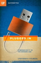 Plugged In: Cybersecurity in the Modern Age by Jon Silman