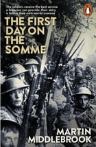 The First Day on the Somme: 1 July 1916 by Martin Middlebrook