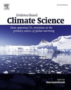 Evidence-Based Climate Science: Data Opposing CO2 Emissions as the Primary Source of Global Warming