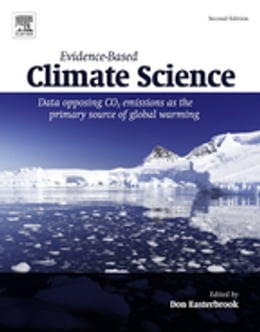 Book Evidence-Based Climate Science: Data Opposing CO2 Emissions as the Primary Source of Global Warming by Don Easterbrook