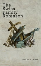 The Swiss Family Robinson (Zongo Classics) by Johann D. Wyss