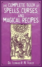 The Complete Book of Spells, Curses, and Magical Recipes by Leonard R. N. Ashley