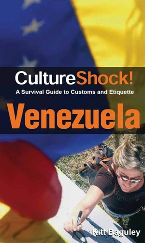 CultureShock! Venezuela: A Survival Guide to Customs and Etiquette by Kitt Baguley