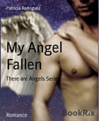 My Angel Fallen: There are Angels Series by Patricia Rodriguez