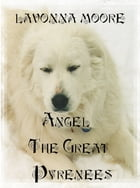 Angel The Great Pyrenees by LaVonna Moore