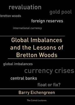 Book Global Imbalances and the Lessons of Bretton Woods by Barry Eichengreen