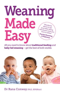 Weaning Made Easy: All you need to know about spoon feeding and baby-led weaning – get the best of…