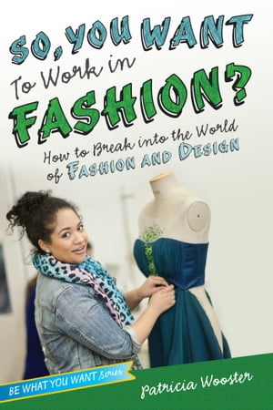 So,  You Want to Work in Fashion? How to Break into the World of Fashion and Design