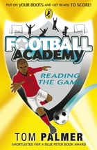 Football Academy: Reading the Game: Reading the Game by Tom Palmer