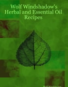 Wolf Windshadow's Herbal and Essential Oil Recipes by Wolf Windshadow