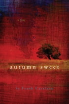 Autumn Sweet: A Play by Frank Catalano