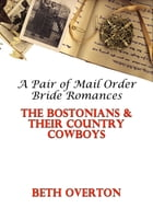 The Bostonians & Their Country Cowboys: A Pair of Mail Order Bride Romances by Beth Overton