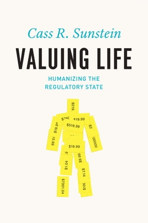 Valuing Life Humanizing the Regulatory State