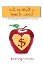 Healthy, Wealthy, Wise and Loved by Hartley Stevens