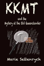 KKMT And the Mystery at the Old Queenslander by Marie Seltenrych