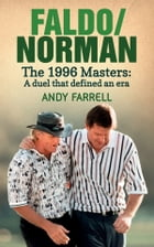 Faldo/Norman: The 1996 Masters: A Duel that Defined an Era by Andy Farrell