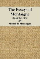 The Essays of Montaigne: Book the First by Michel de Montaigne