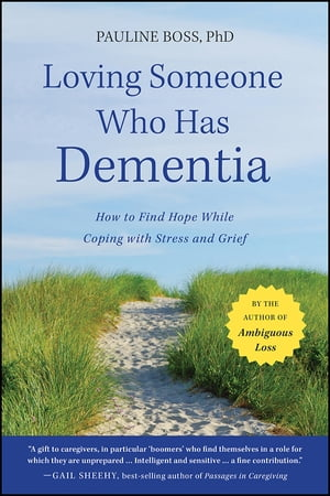 Loving Someone Who Has Dementia How to Find Hope while Coping with Stress and Grief