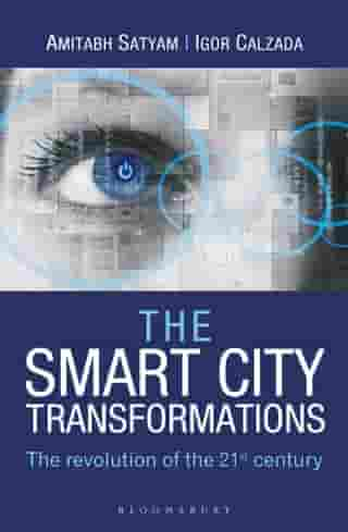 The Smart City Transformations: The Revolution of The 21st Century by Amitabh Satyam