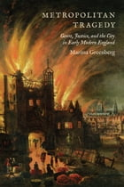 Metropolitan Tragedy: Genre, Justice, and the City in Early Modern England by Marissa Greenberg