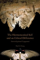 The Hermeneutical Self and an Ethical Difference: Intercivilizational Engagement by Paul S. Chung