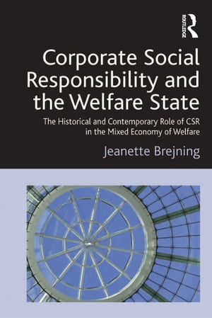 Corporate Social Responsibility and the Welfare State The Historical and Contemporary Role of CSR in the Mixed Economy of Welfare