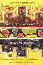 The Black Atlantic Reconsidered: Black Canadian Writing, Cultural History, and the Presence of the Past de Winfried Siemerling