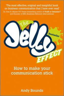 Book The Jelly Effect: How to Make Your Communication Stick by Andy Bounds