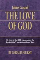 John's Gospel: The Love of God—No book in the Bible expounds on the depth of God's love as this Gospel does. by Gerald Flurry
