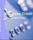 Business Credit: What You Better Know about How to Build Business Credit, Business Credit Score, Cash Back Credit Car by Lynetta Parke