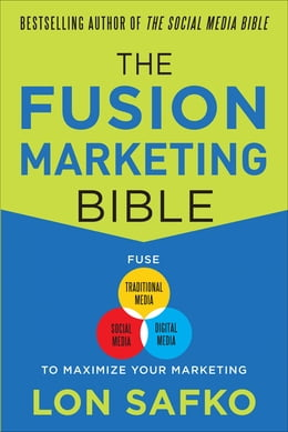 Book The Fusion Marketing Bible: Fuse Traditional Media, Social Media, & Digital Media to Maximize… by Lon Safko