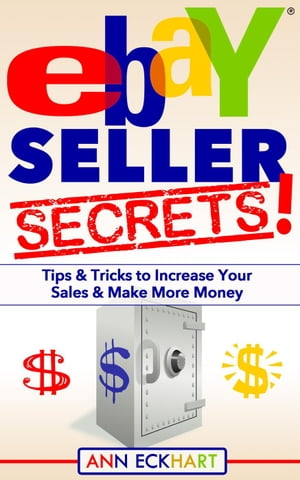 Ebay Seller Secrets: Tips & Tricks to Increase Your Sales & Make More Money