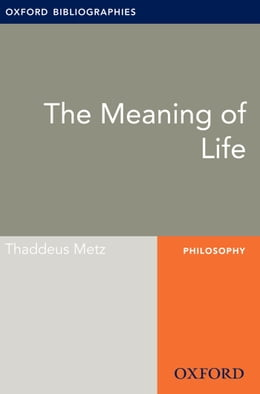 Book Meaning of Life: Oxford Bibliographies Online Research Guide by Thaddeus Metz