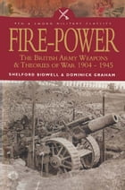 Fire Power: The British Army Weapons & Theories of War 1904-1945 by Dominick