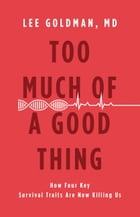 Too Much of a Good Thing: How Four Key Survival Traits Are Now Killing Us by Lee Goldman,