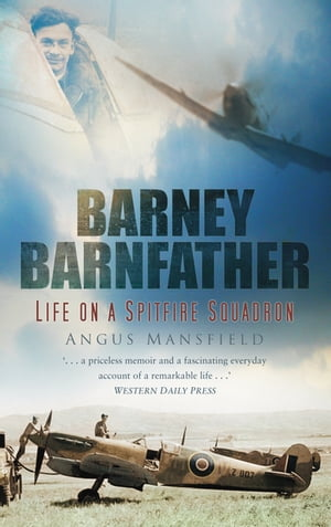 Barney Barnfather Life on a Spitfire Squadron